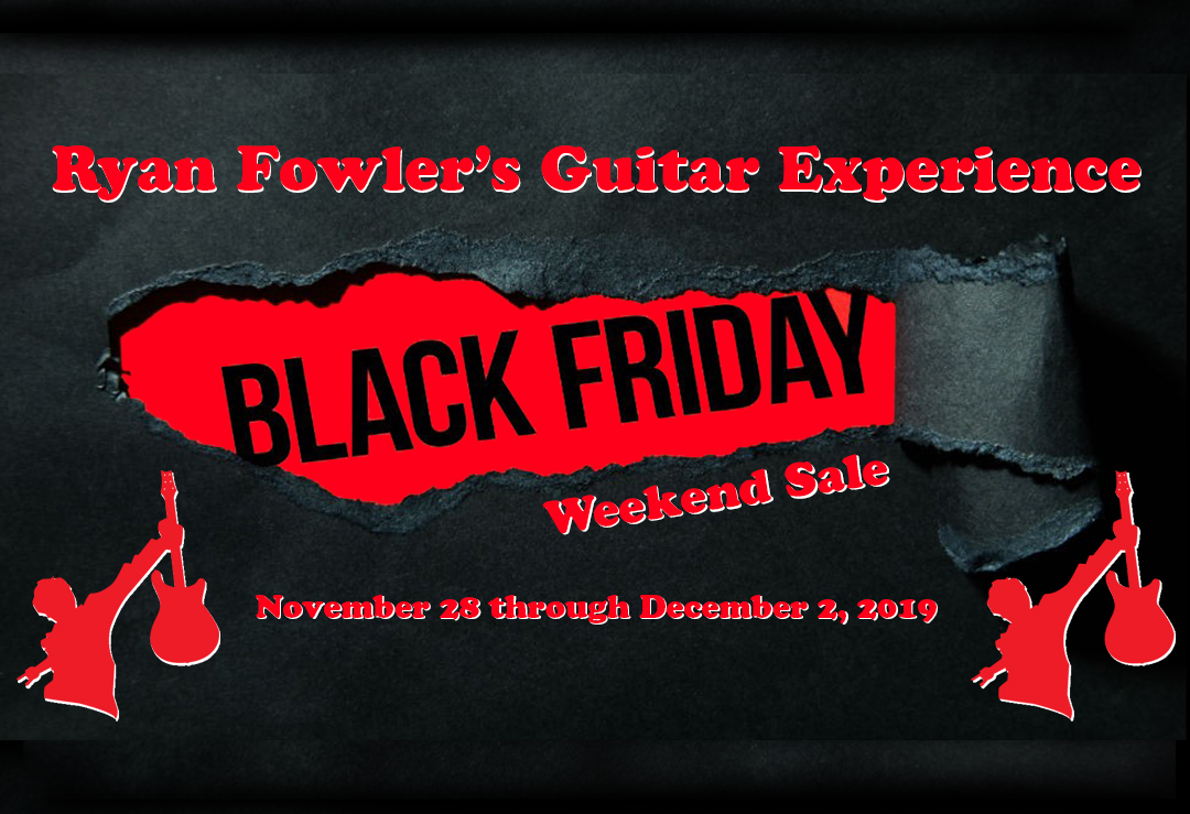 Black Friday 2019 Is Here Ryan Fowler S Guitar Experience